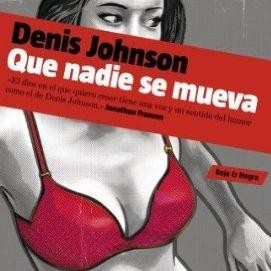 que nadie se mueva denis johnson mondadori la playa de madrid